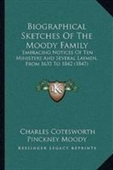 Biographical Sketches Of The Moody Family: Embracing Notices Of Ten Ministers And Several Laymen, From 1633 To 1842 (1847)