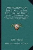 Observations On The Statutes For Registering Deeds: With A Collection Of Cases Upon The Operation And Intent Of Those Statutes (