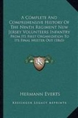 A Complete And Comprehensive History Of The Ninth Regiment New Jersey Volunteers Infantry: From Its First Organization To Its Fi