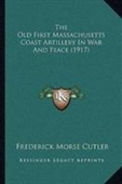 The Old First Massachusetts Coast Artillery In War And Peace (1917)