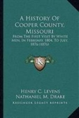 A History Of Cooper County, Missouri: From The First Visit By White Men, In February, 1804, To July, 1876 (1876)