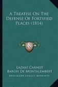 A Treatise On The Defense Of Fortified Places (1814)
