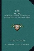 The Altar: Or Meditations In Verse On The Great Christian Sacrifice (1847)