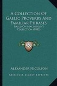 A Collection Of Gaelic Proverbs And Familiar Phrases: Based On Macintoshs Collection (1882)