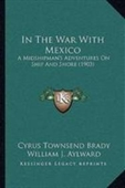 In The War With Mexico: A Midshipmans Adventures On Ship And Shore (1903)