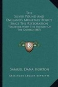 The Silver Pound And Englands Monetary Policy Since The Restoration: Together With The History Of The Guinea (1887)