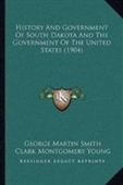 History And Government Of South Dakota And The Government Of The United States (1904)