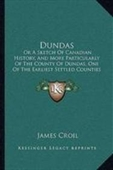 Dundas: Or A Sketch Of Canadian History, And More Particularly Of The County Of Dundas, One Of The Earliest Settled Counties In