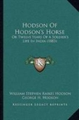 Hodson Of Hodsons Horse: Or Twelve Years Of A Soldiers Life In India (1883)