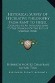Historical Survey Of Speculative Philosophy From Kant To Hegel: Designed As An Introduction To The Opinions Of The Recent School
