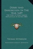 Derry And Enniskillen In The Year 1689: The Story Of Some Famous Battlefields In Ulster (1885)