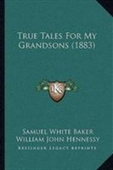 True Tales For My Grandsons (1883)