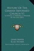 History Of The German Reformed Church V1: To Which Is Prefixed, A Memoir Of His Life (1851)