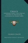 Greece: Legendary Greece, And Grecian History To The Reign Of Peisistratus At Athens (1899)