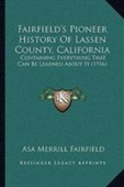 Fairfields Pioneer History Of Lassen County, California: Containing Everything That Can Be Learned About It (1916)