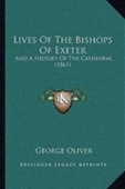Lives Of The Bishops Of Exeter: And A History Of The Cathedral (1861)