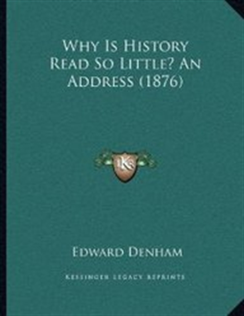 Why Is History Read So Little? An Address (1876)
