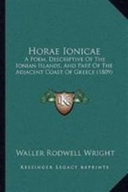 Horae Ionicae: A Poem, Descriptive Of The Ionian Islands, And Part Of The Adjacent Coast Of Greece (1809)