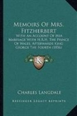 Memoirs Of Mrs. Fitzherbert: With An Account Of Her Marriage With H.R.H. The Prince Of Wales, Afterwards King George The Fourth