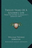 Twelve Years Of A Soldiers Life: From The Letters Of Major W. T. Johnson (1897)