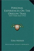Personal Experiences On The Oregon Trail: Sixty Years Ago (1912)