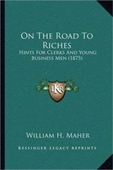 On The Road To Riches: Hints For Clerks And Young Business Men (1875)