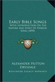 Early Bible Songs: With Introduction On The Nature And Spirit Of Hebrew Song (1890)