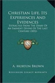 Christian Life, Its Experiences And Evidences: Extracted From The Diary Of An Eminent Divine Of The Last Century (1852)