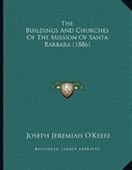 The Buildings And Churches Of The Mission Of Santa Barbara (1886)