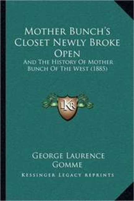 Mother Bunchs Closet Newly Broke Open: And The History Of Mother Bunch Of The West (1885)