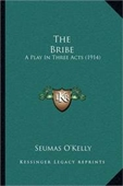 The Bribe: A Play In Three Acts (1914)