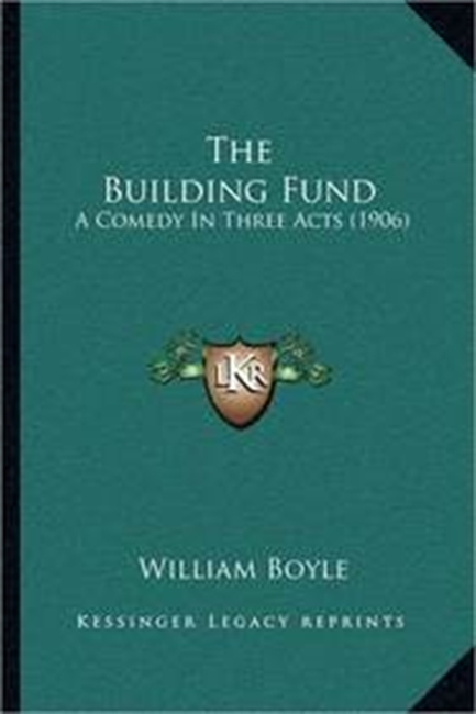 The Building Fund: A Comedy In Three Acts (1906)