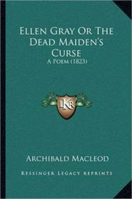 Ellen Gray Or The Dead Maidens Curse: A Poem (1823)