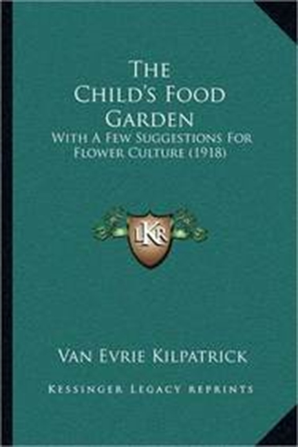The Childs Food Garden: With A Few Suggestions For Flower Culture (1918)