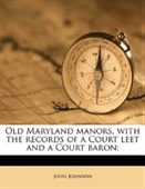 Old Maryland manors, with the records of a Court leet and a Court baron;