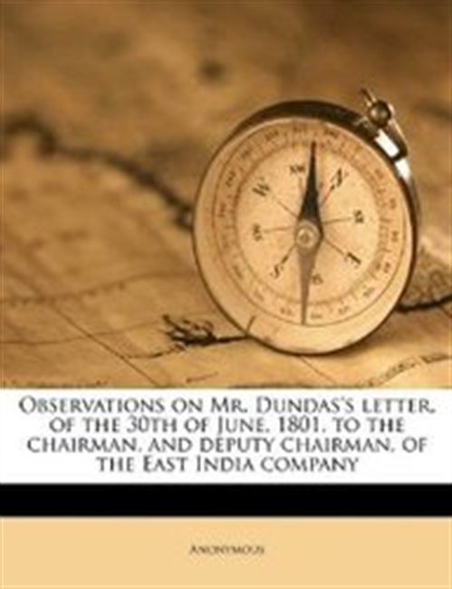 Observations on Mr. Dundass letter, of the 30th of June, 1801, to the chairman, and deputy chairman, of the East India company