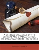 A general catalogue of the officers and graduates from its organization in 1837 to 1864