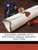 Souvenir history of St. Matthews parish, Moravia, New York