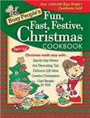 Busy Peoples Fun, Fast, Festive Christmas Cookbook