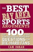 The Best Bay Area Sports Arguments: The 100 Most Controversial, Debatable Questions For Die-Hard Fans (Best Sports Arguments)