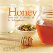 Honey: More Than 75 Delicious & Healthy Recipes