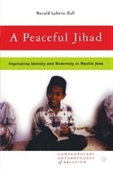 A Peaceful Jihad: Negotiating Identity And Modernity In Muslim Java (Contemporary Anthropology Of Religion)