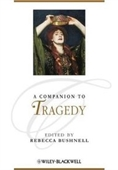 A Companion To Tragedy (Blackwell Companions To Literature And Culture)