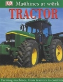 Tractor: Farming Machines, From Tractors To Combines (Machines At Work)