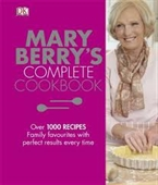 Mary Berrys Complete Cookbook : Over 1000 Recipes Family Favourites With Perfect Results Every Time