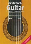 Learn To Play The Guitar : A Step By Step Guide