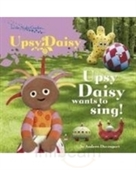 in the night garden: upsy daisy wants to sing