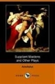 Suppliant Maidens And Other Plays (Dodo Press)