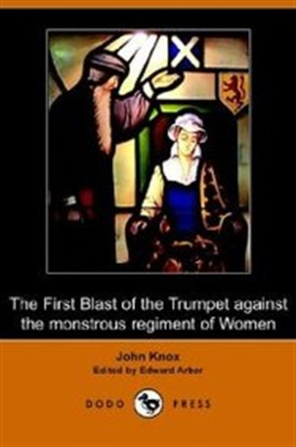The First Blast Of The Trumpet Against The Monstrous Regiment Of Women (Dodo Press)