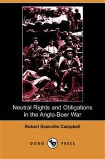 Neutral Rights And Obligations In The Anglo-Boer War (Dodo Press)